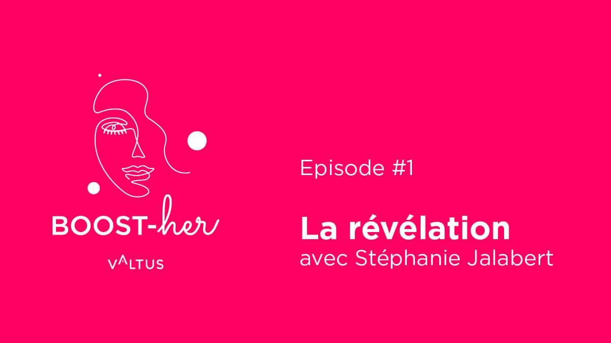 BOOST-her Episode 1 Stéphanie Jalabert, la révélation