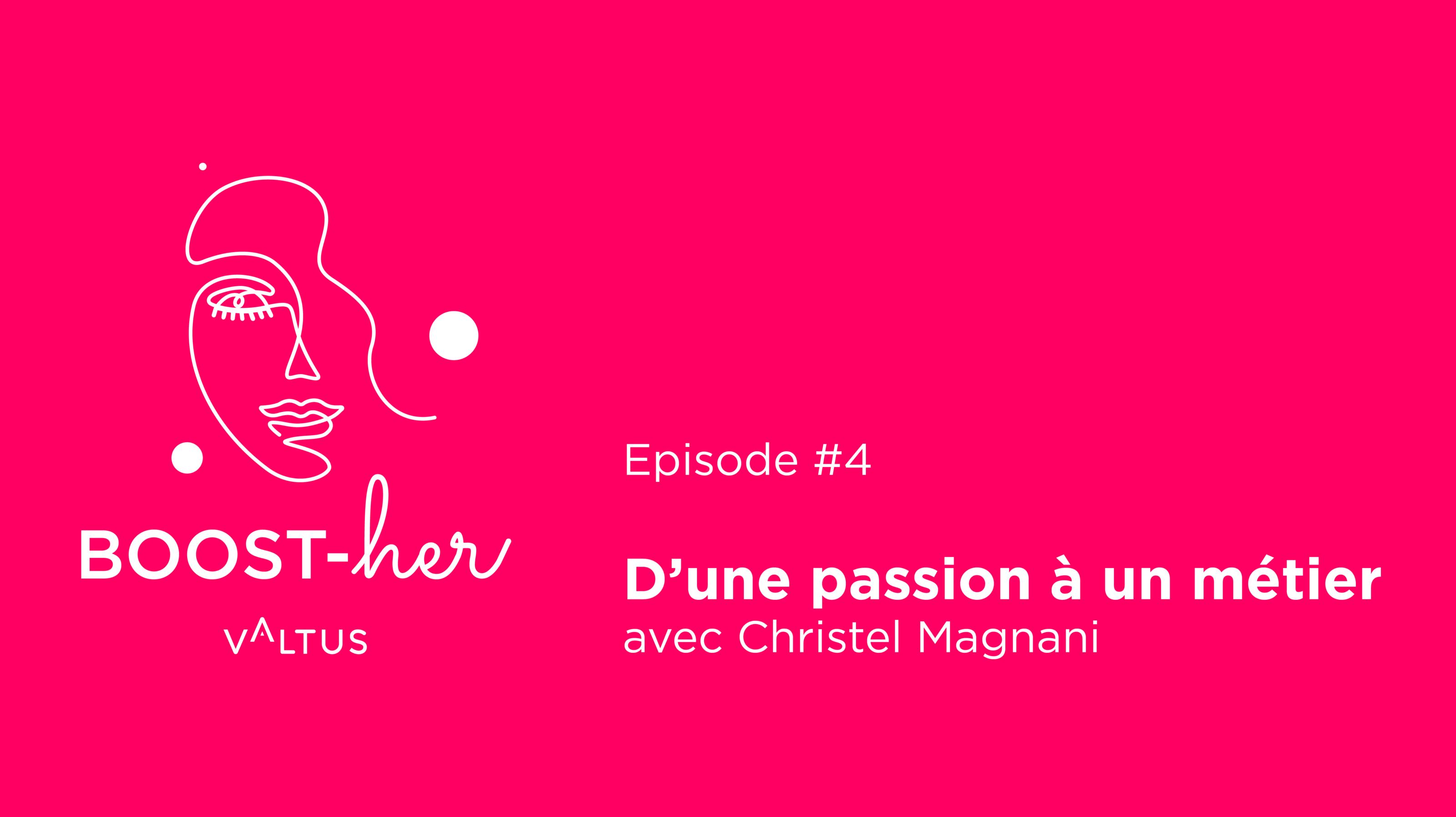 BOOST-her Episode 4 Christel Magnani, d'une passion à un métier